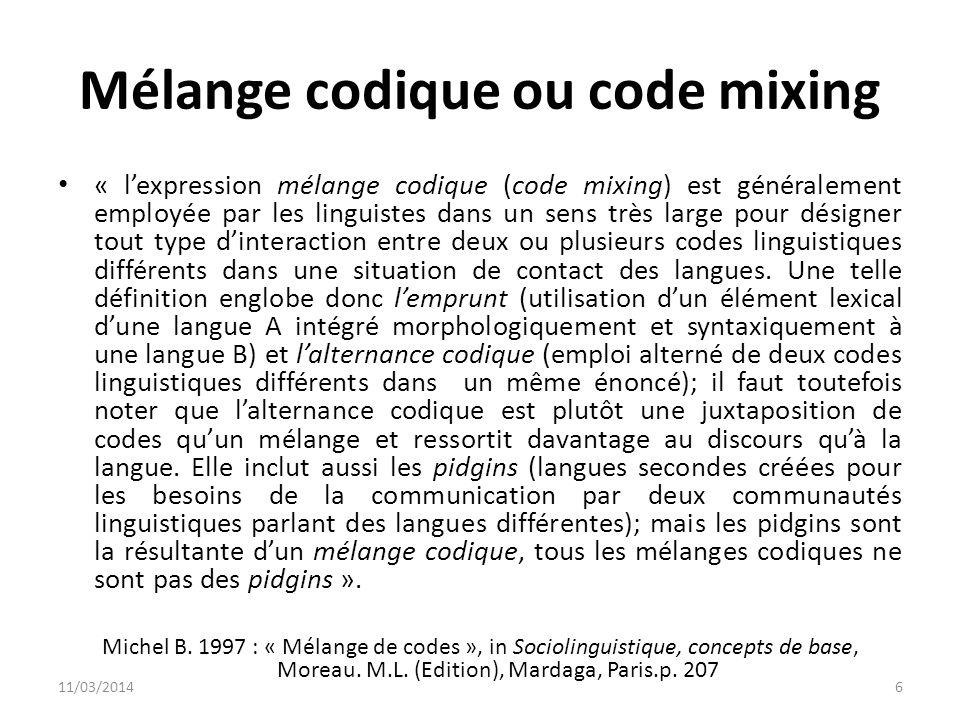 Mélange codique ou code mixing « lexpression mélange codique (code mixing) est généralement employée par les linguistes dans un sens très large pour d