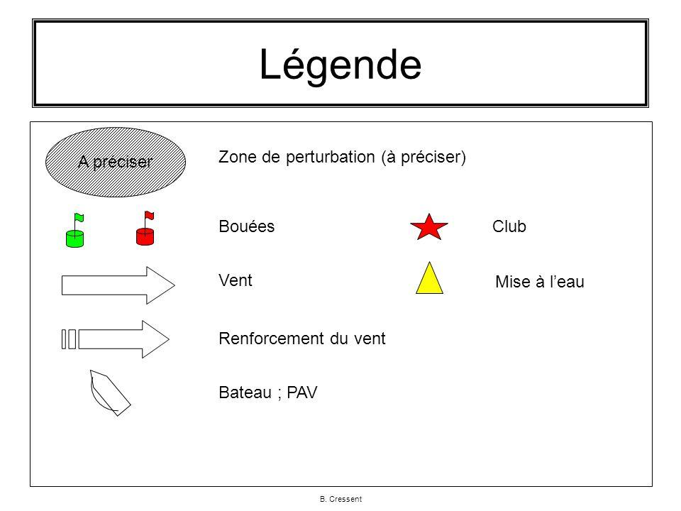 B. Cressent Légende A préciser Zone de perturbation (à préciser) Bouées Renforcement du vent Vent Bateau ; PAV Club Mise à leau