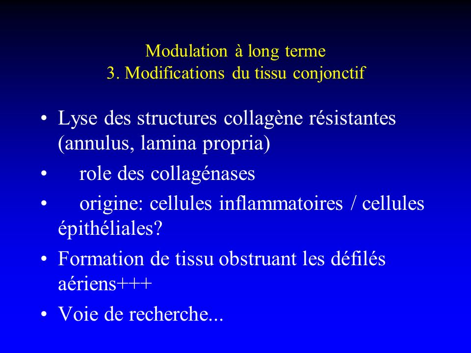 Modulation à long terme 3. Modifications du tissu conjonctif Lyse des structures collagène résistantes (annulus, lamina propria) role des collagénases