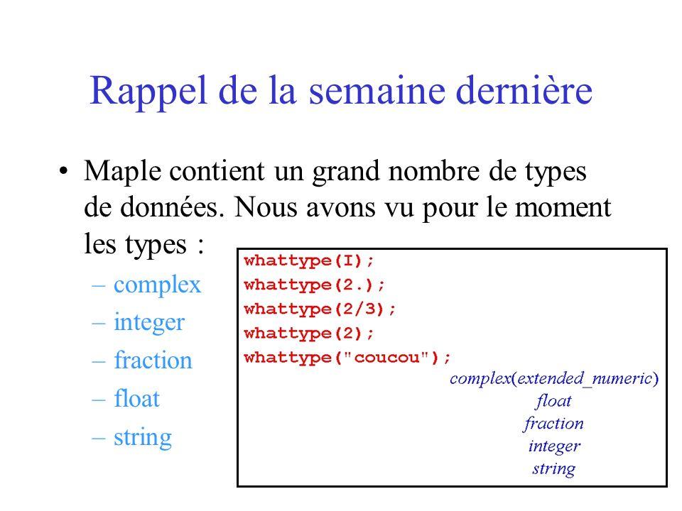 Rappel de la semaine dernière Il existe de nombreux autres types « exotiques » : function, procedure, indexed, series, ::,.., uneval etc.