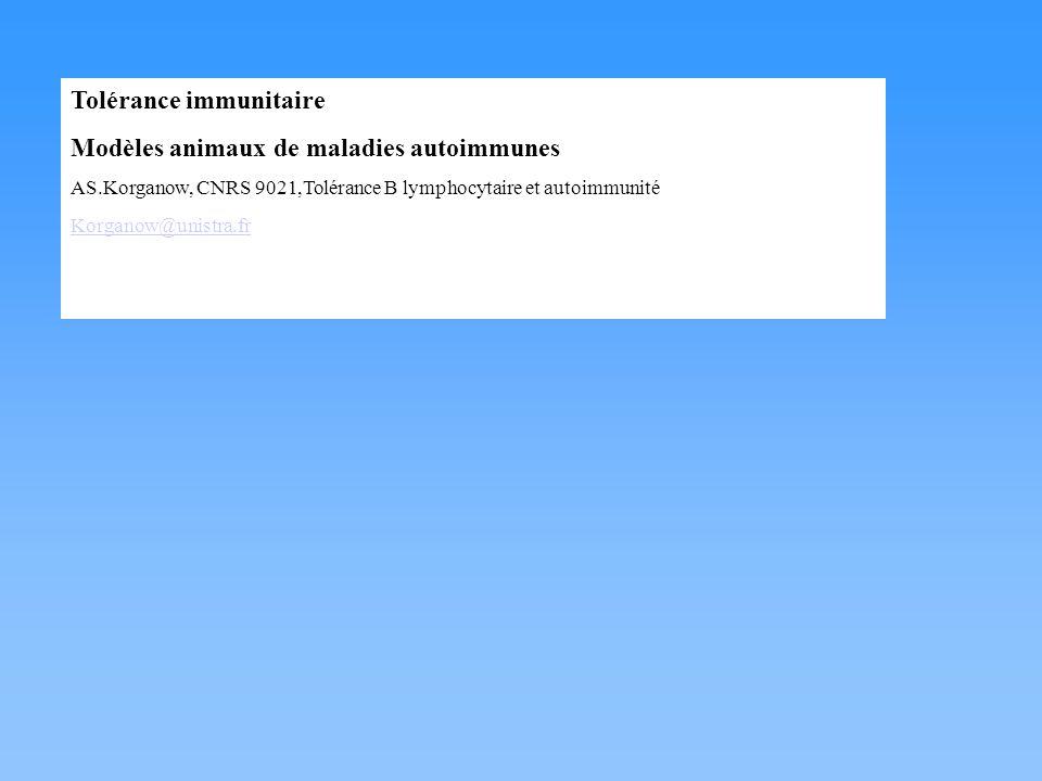 Tolérance immunitaire Modèles animaux de maladies autoimmunes AS.Korganow, CNRS 9021,Tolérance B lymphocytaire et autoimmunité Korganow@unistra.fr