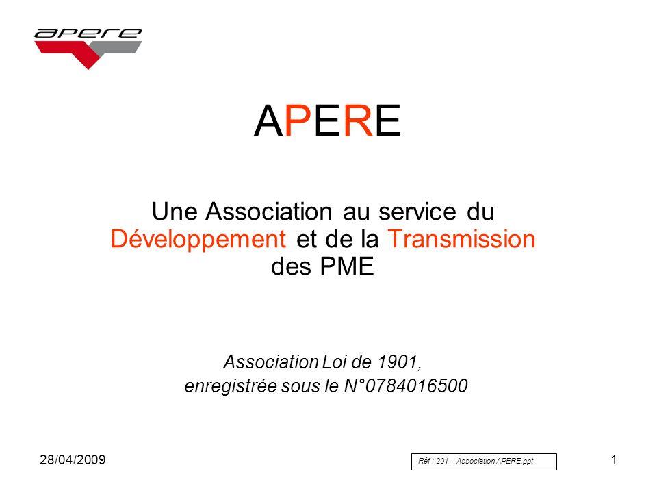 28/04/20091 APEREAPERE Une Association au service du Développement et de la Transmission des PME Association Loi de 1901, enregistrée sous le N°078401
