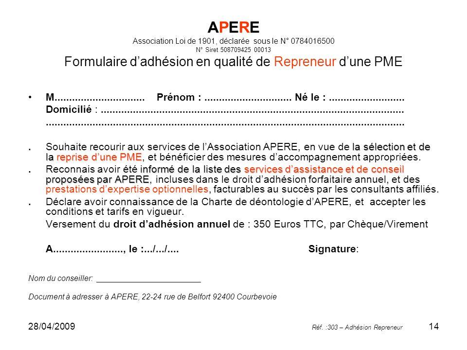 28/04/200914 APERE Association Loi de 1901, déclarée sous le N° 0784016500 N° Siret 508709425 00013 Formulaire dadhésion en qualité de Repreneur dune