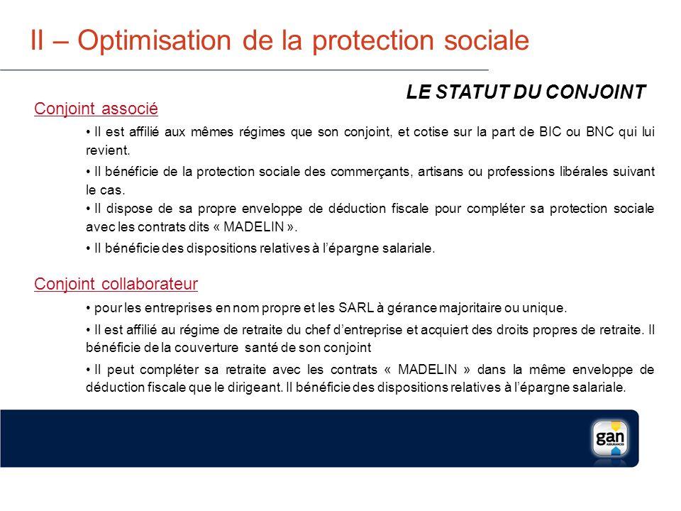 II – Optimisation de la protection sociale Conjoint salarié Il bénéficie de tous les droits dun salarié classique.