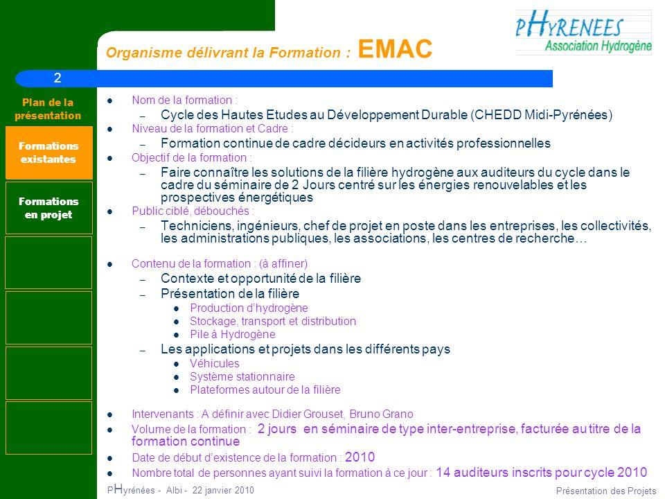 2 Plan de la présentation P H yrénées - Albi - 22 janvier 2010 Présentation des Projets Organisme délivrant la Formation : EMAC Nom de la formation :