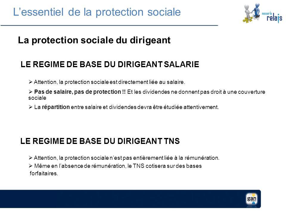 La protection sociale du dirigeant Attention, la protection sociale nest pas entièrement liée à la rémunération.