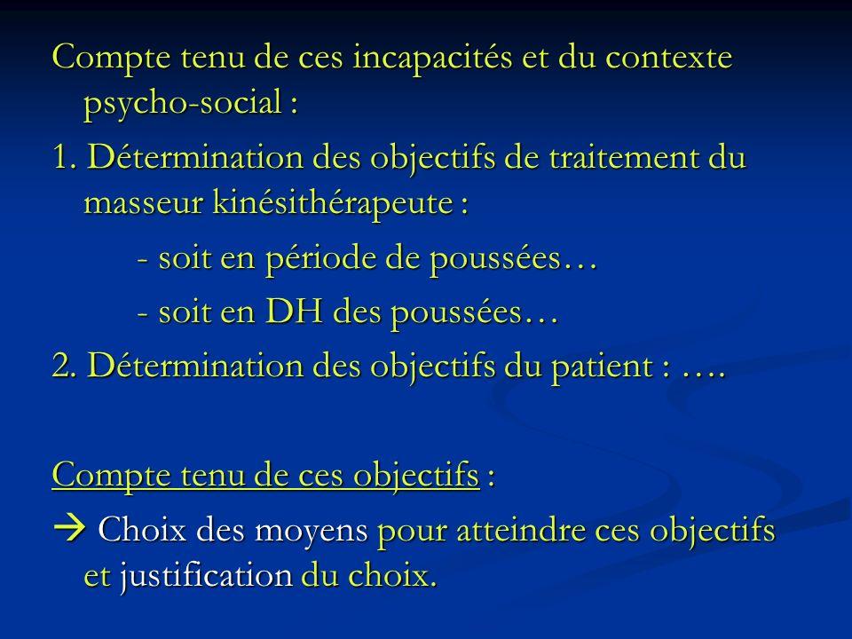 Compte tenu de ces incapacités et du contexte psycho-social : 1. Détermination des objectifs de traitement du masseur kinésithérapeute : - soit en pér
