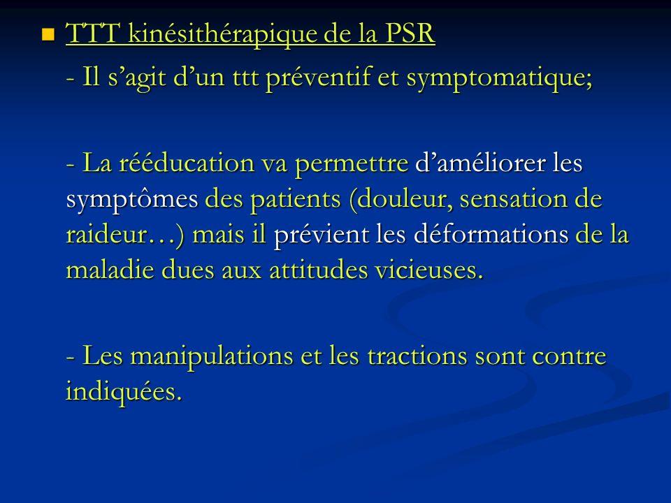 TTT kinésithérapique de la PSR TTT kinésithérapique de la PSR - Il sagit dun ttt préventif et symptomatique; - La rééducation va permettre daméliorer