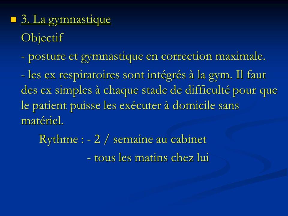 3. La gymnastique 3. La gymnastiqueObjectif - posture et gymnastique en correction maximale. - les ex respiratoires sont intégrés à la gym. Il faut de