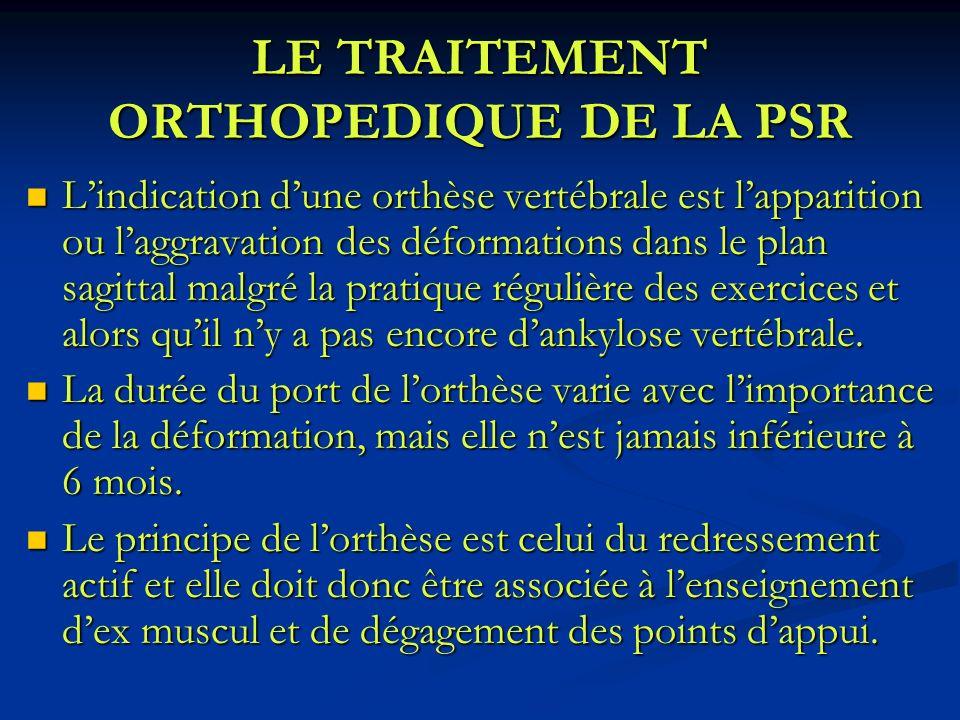 LE TRAITEMENT ORTHOPEDIQUE DE LA PSR Lindication dune orthèse vertébrale est lapparition ou laggravation des déformations dans le plan sagittal malgré