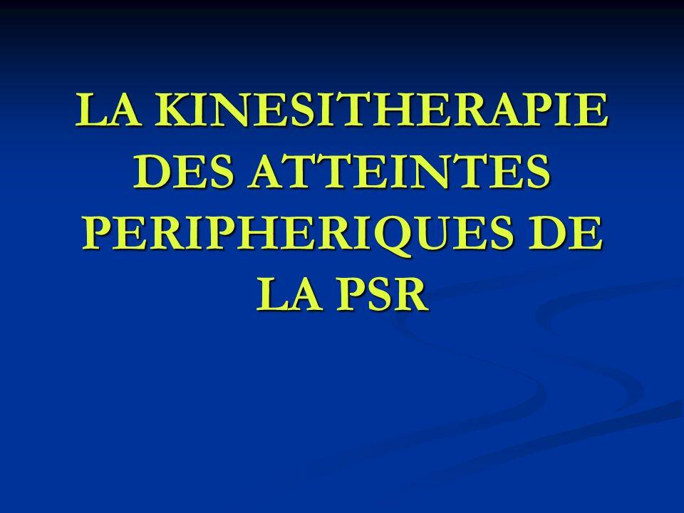 LA KINESITHERAPIE DES ATTEINTES PERIPHERIQUES DE LA PSR