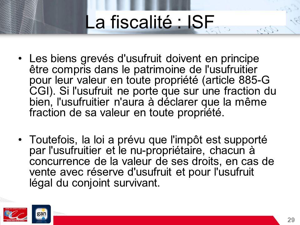 29 La fiscalité : ISF Les biens grevés d'usufruit doivent en principe être compris dans le patrimoine de l'usufruitier pour leur valeur en toute propr