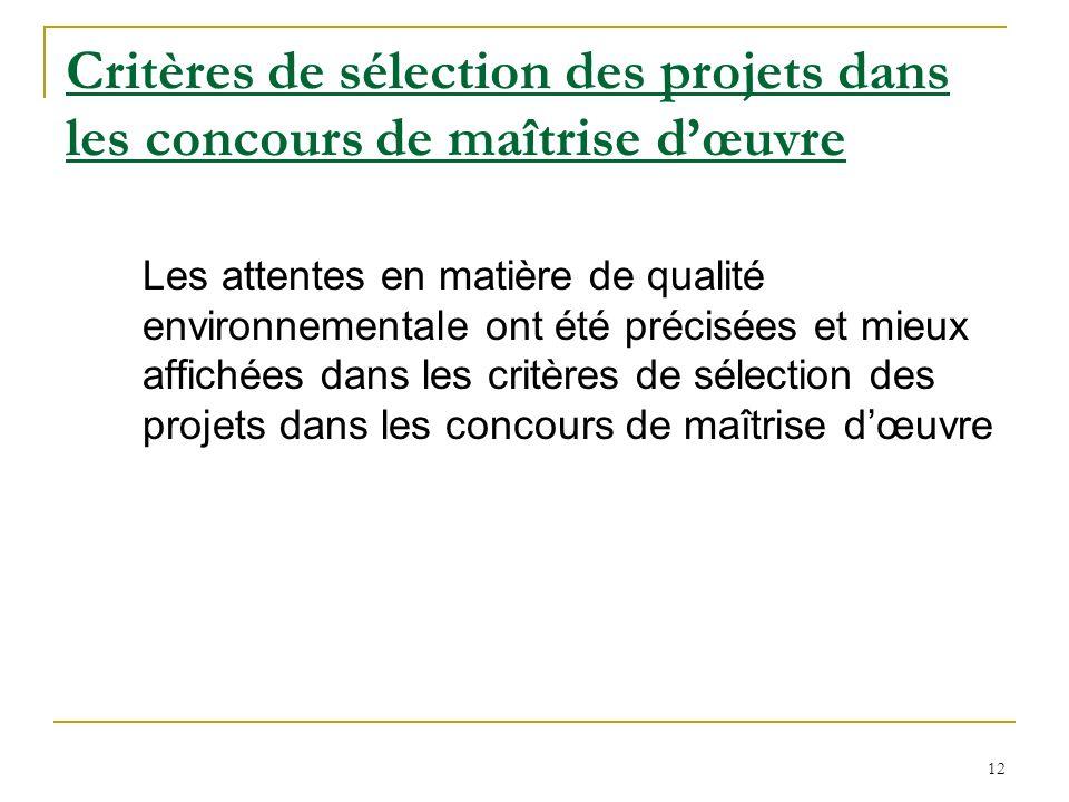 12 Critères de sélection des projets dans les concours de maîtrise dœuvre Les attentes en matière de qualité environnementale ont été précisées et mieux affichées dans les critères de sélection des projets dans les concours de maîtrise dœuvre