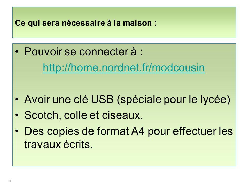 Ce qui sera nécessaire à la maison : Pouvoir se connecter à : http://home.nordnet.fr/modcousin Avoir une clé USB (spéciale pour le lycée) Scotch, coll