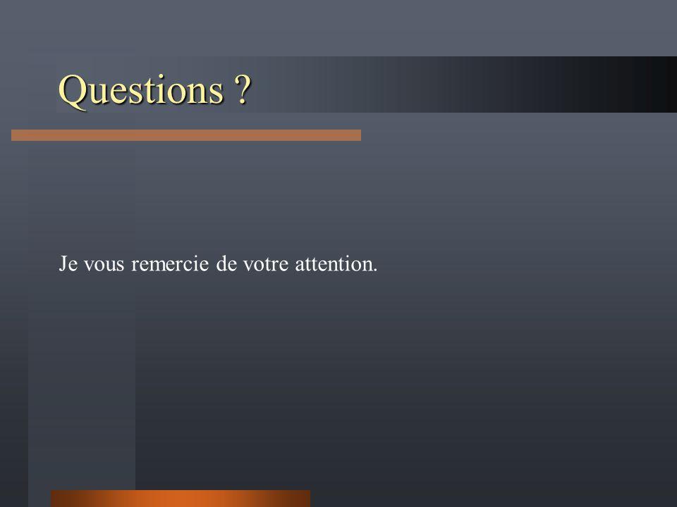 Questions ? Je vous remercie de votre attention.