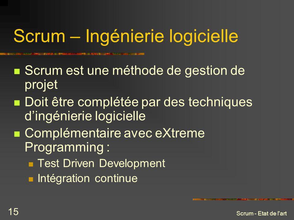 Scrum - Etat de l'art 15 Scrum – Ingénierie logicielle Scrum est une méthode de gestion de projet Doit être complétée par des techniques dingénierie l
