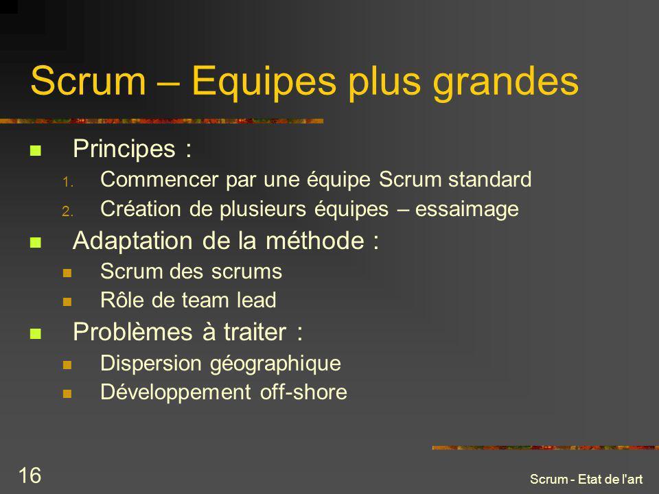 Scrum - Etat de l'art 16 Scrum – Equipes plus grandes Principes : 1. Commencer par une équipe Scrum standard 2. Création de plusieurs équipes – essaim