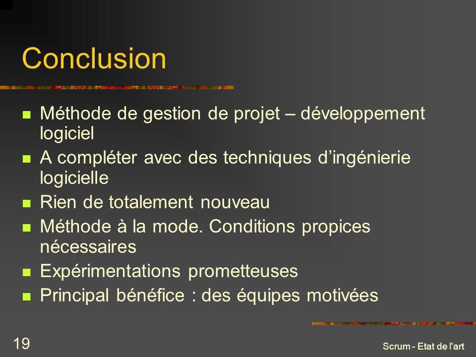 Scrum - Etat de l'art 19 Conclusion Méthode de gestion de projet – développement logiciel A compléter avec des techniques dingénierie logicielle Rien
