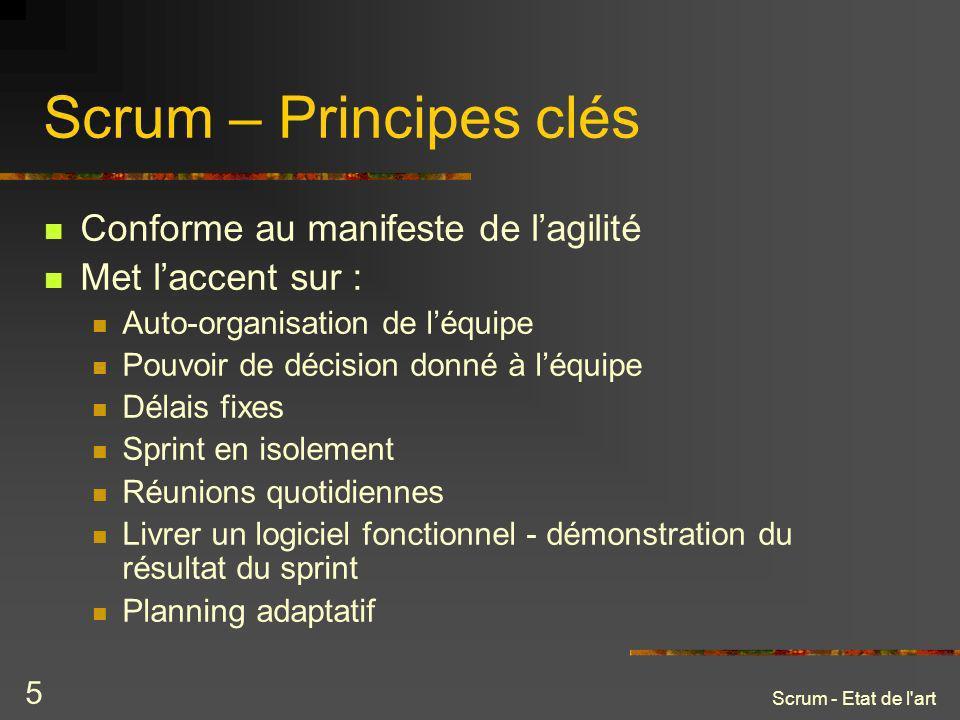 Scrum - Etat de l'art 5 Scrum – Principes clés Conforme au manifeste de lagilité Met laccent sur : Auto-organisation de léquipe Pouvoir de décision do