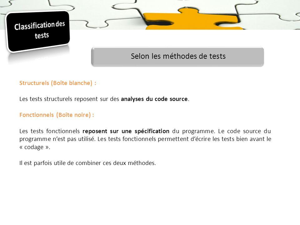 Structurels (Boîte blanche) : Les tests structurels reposent sur des analyses du code source. Fonctionnels (Boîte noire) : Les tests fonctionnels repo