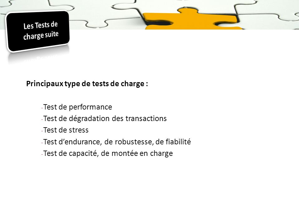 Principaux type de tests de charge : - Test de performance - Test de dégradation des transactions - Test de stress - Test dendurance, de robustesse, d