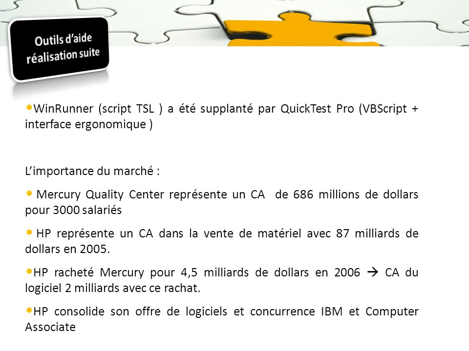 WinRunner (script TSL ) a été supplanté par QuickTest Pro (VBScript + interface ergonomique ) Limportance du marché : Mercury Quality Center représent