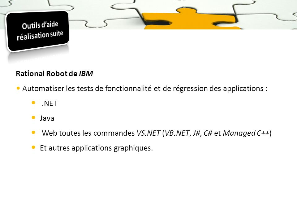 Rational Robot de IBM Automatiser les tests de fonctionnalité et de régression des applications :.NET Java Web toutes les commandes VS.NET (VB.NET, J#