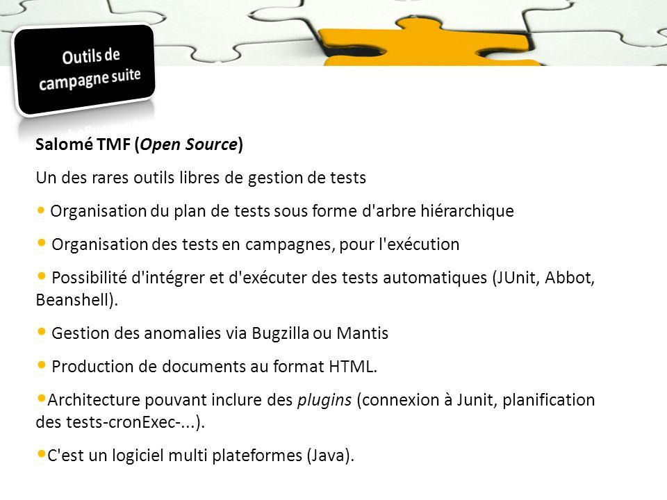 Salomé TMF (Open Source) Un des rares outils libres de gestion de tests Organisation du plan de tests sous forme d'arbre hiérarchique Organisation des