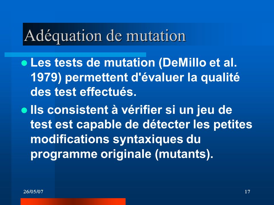 26/05/0717 Adéquation de mutation Les tests de mutation (DeMillo et al.