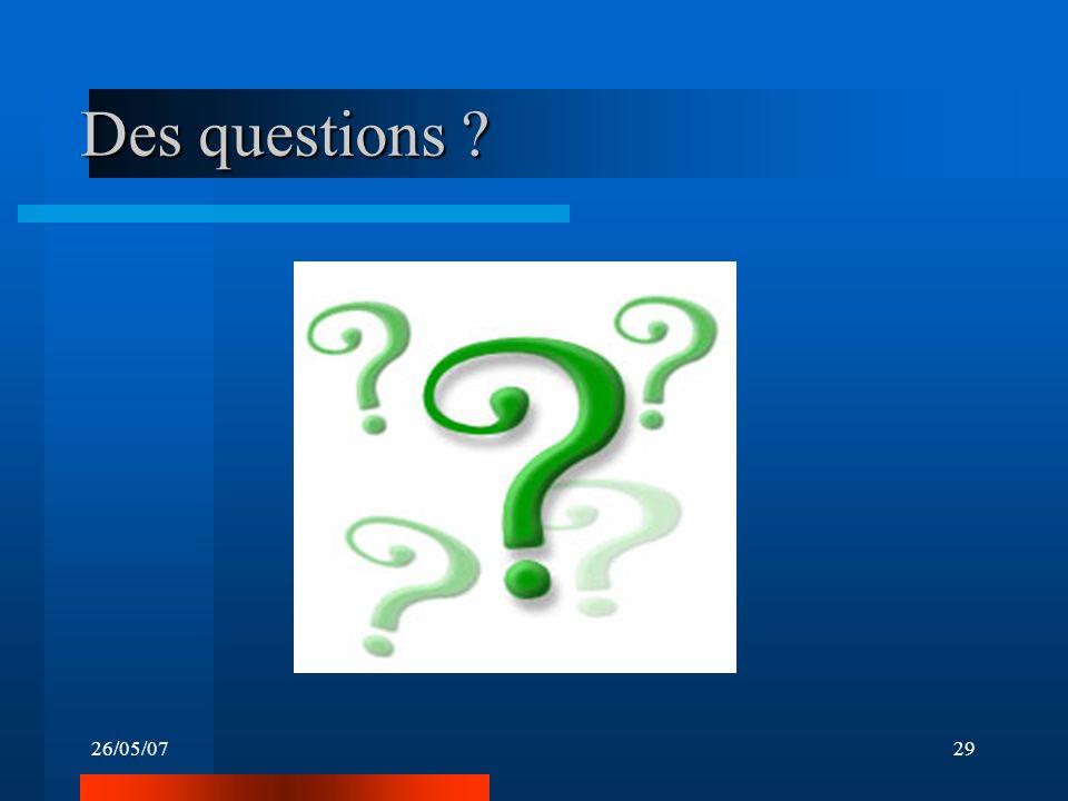 26/05/0729 Des questions ?