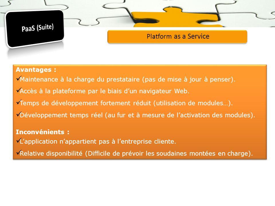 Platform as a Service Avantages : Maintenance à la charge du prestataire (pas de mise à jour à penser). Accès à la plateforme par le biais dun navigat