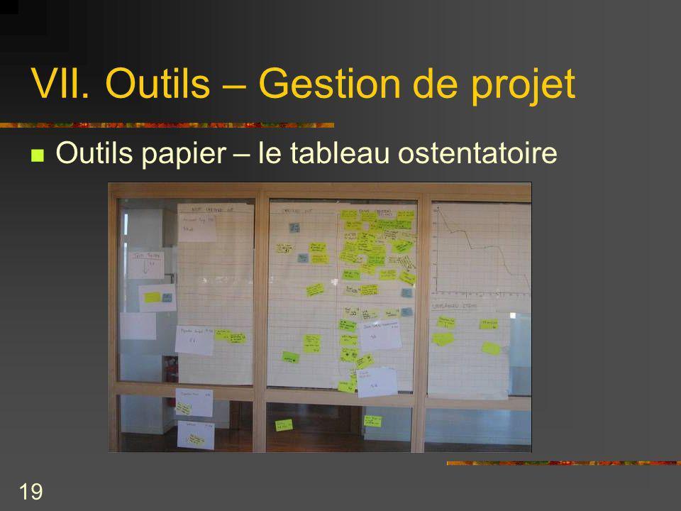 19 VII. Outils – Gestion de projet Outils papier – le tableau ostentatoire
