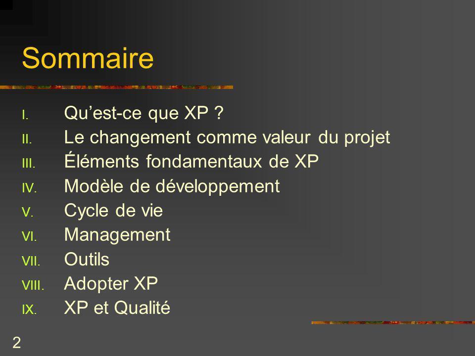 2 Sommaire I. Quest-ce que XP ? II. Le changement comme valeur du projet III. Éléments fondamentaux de XP IV. Modèle de développement V. Cycle de vie