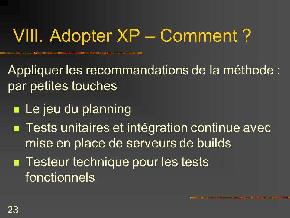23 VIII. Adopter XP – Comment ? Le jeu du planning Tests unitaires et intégration continue avec mise en place de serveurs de builds Testeur technique