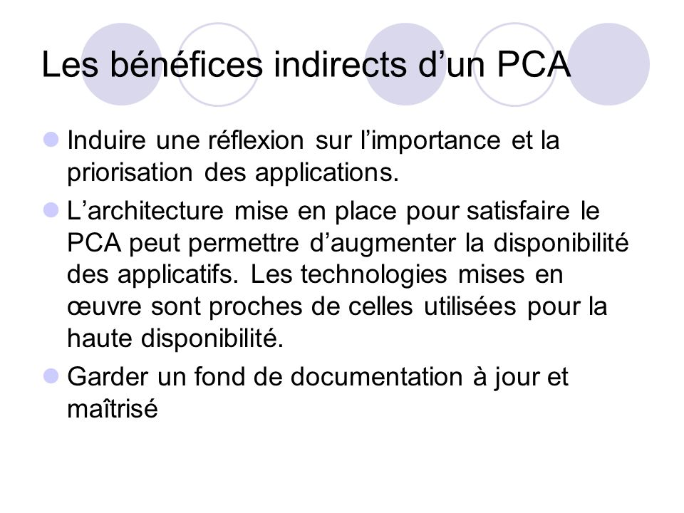 Les bénéfices indirects dun PCA Induire une réflexion sur limportance et la priorisation des applications. Larchitecture mise en place pour satisfaire