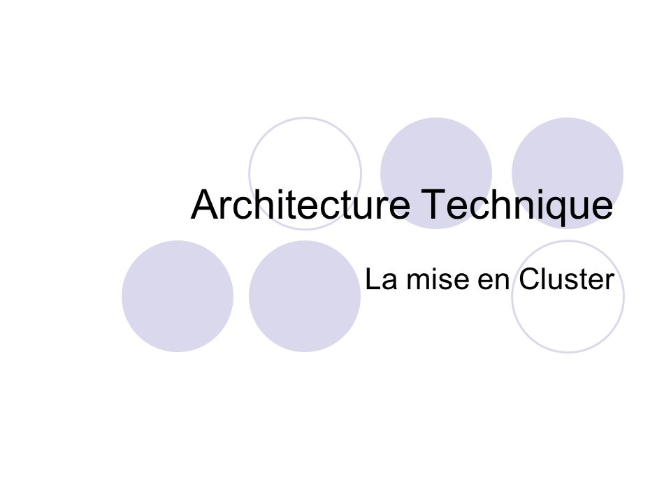 Architecture Technique La mise en Cluster