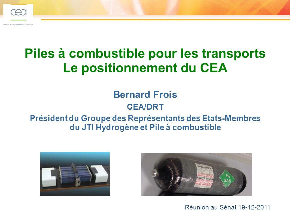 1 Réunion au Sénat 19-12-2011 Piles à combustible pour les transports Le positionnement du CEA Bernard Frois CEA/DRT Président du Groupe des Représentants des Etats-Membres du JTI Hydrogène et Pile à combustible