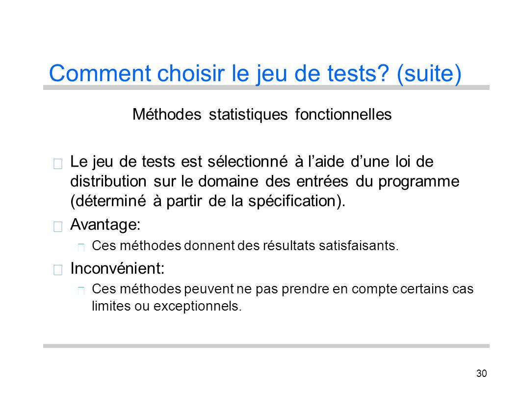 30 Comment choisir le jeu de tests? (suite) Méthodes statistiques fonctionnelles Le jeu de tests est sélectionné à laide dune loi de distribution sur