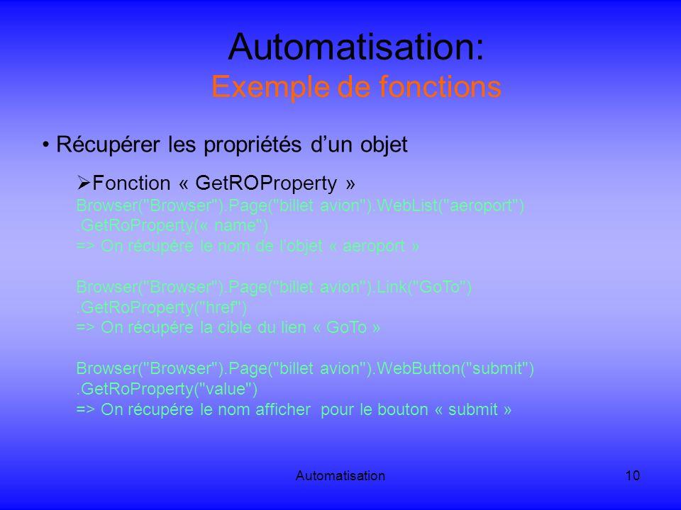 Automatisation10 Automatisation: Exemple de fonctions Récupérer les propriétés dun objet Fonction « GetROProperty » Browser(