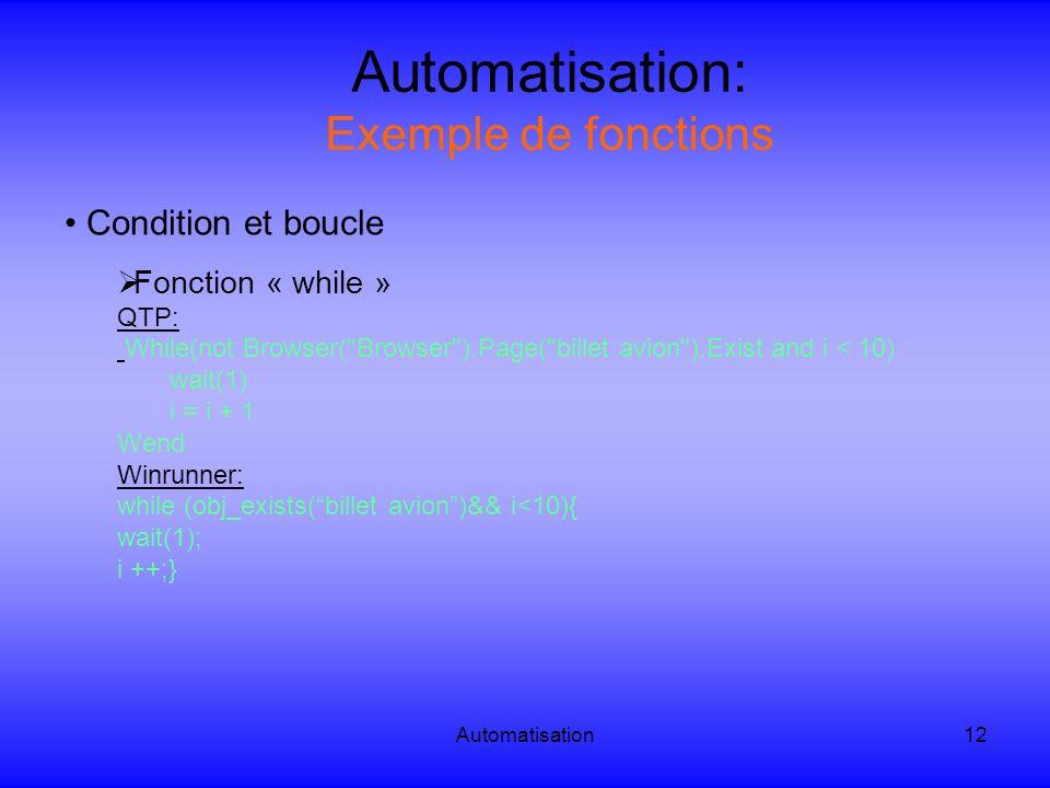 Automatisation12 Automatisation: Exemple de fonctions Condition et boucle Fonction « while » QTP: While(not Browser(