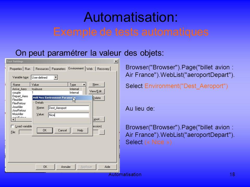 Automatisation18 Automatisation: Exemple de tests automatiques On peut paramétrer la valeur des objets: Browser(