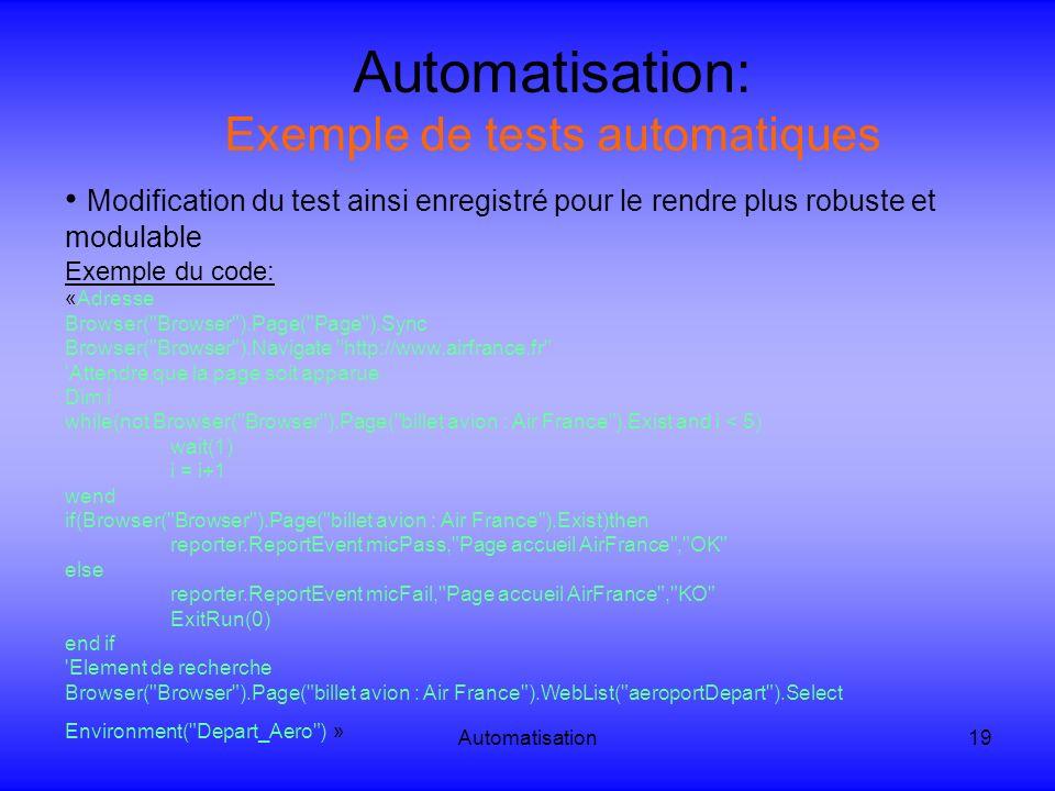 Automatisation19 Automatisation: Exemple de tests automatiques Modification du test ainsi enregistré pour le rendre plus robuste et modulable Exemple