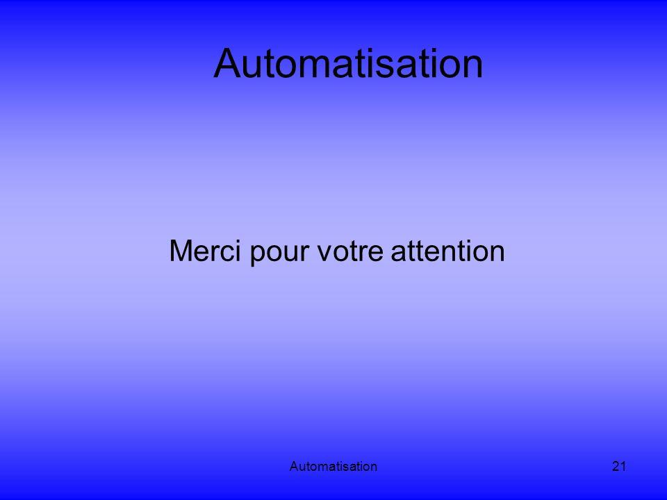 Automatisation21 Automatisation Merci pour votre attention
