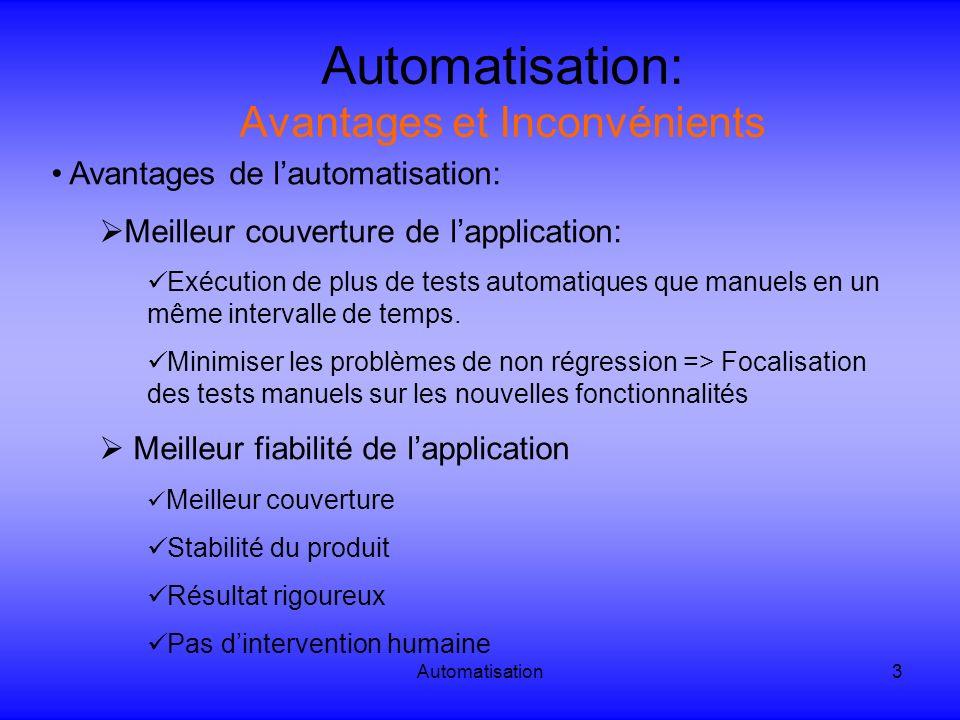 Automatisation14 Automatisation: Exemple de fonctions Création du rapport Fonction « Reporter.ReportEvent [Statut],[StepName],[Detail] » QTP: If (Browser( Browser ).Page( billet avion ).Exist) then Reporter.ReportEvent micDone, Résa , OK else Reporter.ReportEvent micFail, Résa , KO End if Statut peut être égal à micDone , micPass , micFail , micWarning« Winrunner: if(obj_exists(« billet avion »,5)){ tl_step(Résa ,passed,OK); Else tl_step (« Résa »,failed, « KO »);}