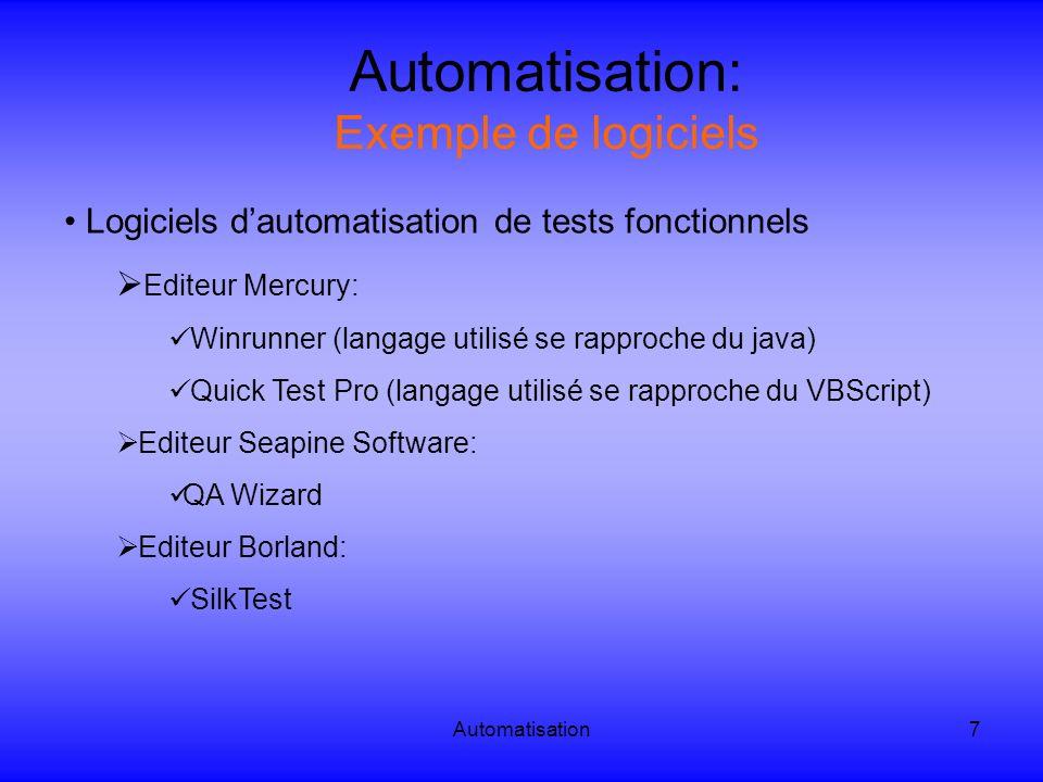 Automatisation7 Automatisation: Exemple de logiciels Logiciels dautomatisation de tests fonctionnels Editeur Mercury: Winrunner (langage utilisé se ra