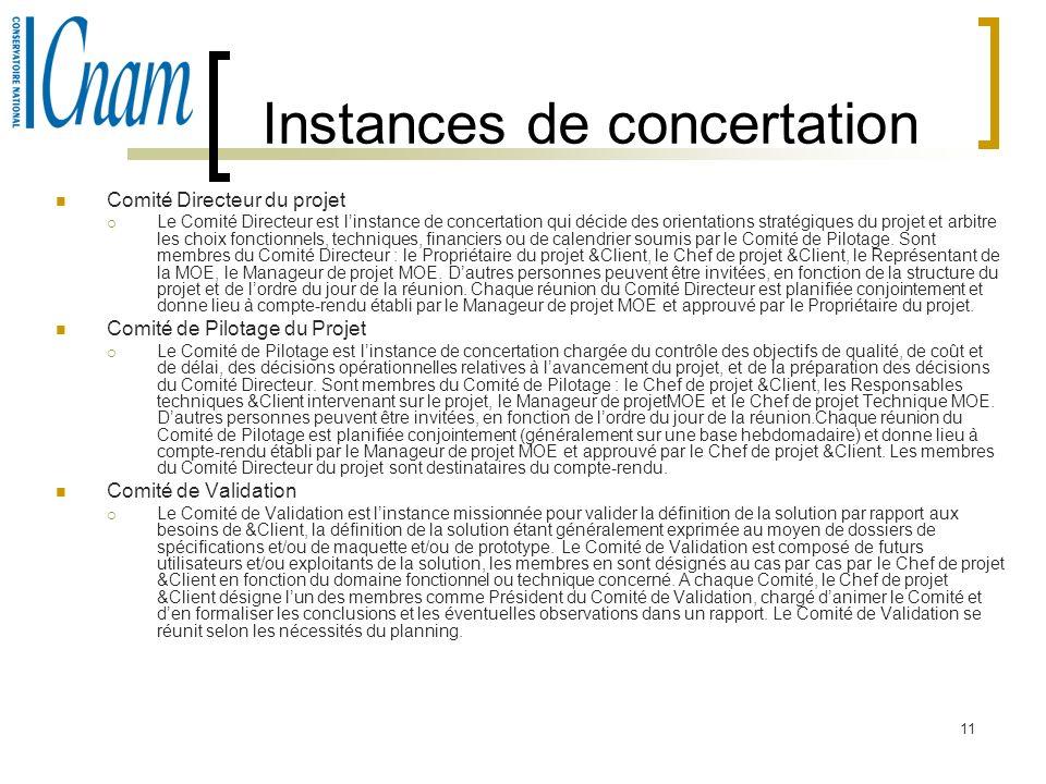 11 Instances de concertation Comité Directeur du projet Le Comité Directeur est linstance de concertation qui décide des orientations stratégiques du