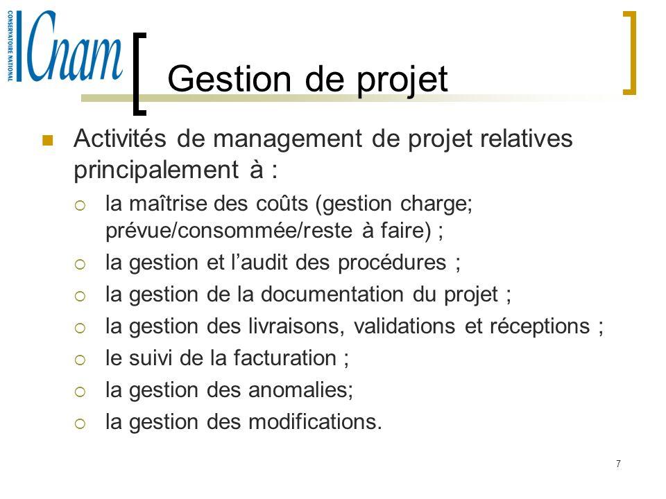 7 Gestion de projet Activités de management de projet relatives principalement à : la maîtrise des coûts (gestion charge; prévue/consommée/reste à fai