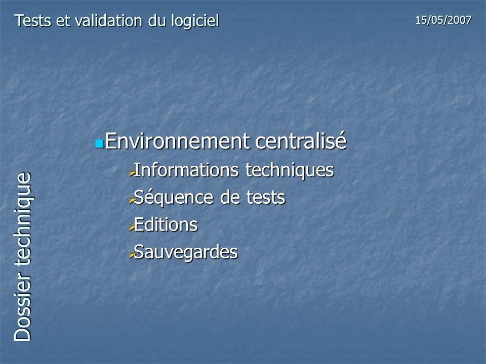 Dossier technique Environnement centralisé Environnement centralisé Informations techniques Informations techniques Séquence de tests Séquence de test