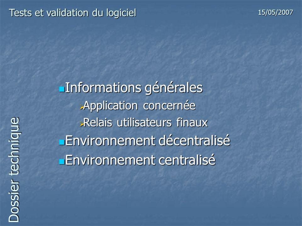 Dossier technique Environnement décentralisé Environnement décentralisé Inventaire applicatifs Inventaire applicatifs Utilisation de services spécifiques Utilisation de services spécifiques Habilitation utilisateurs Habilitation utilisateurs Connexions externes Connexions externes Tests et validation du logiciel 15/05/2007