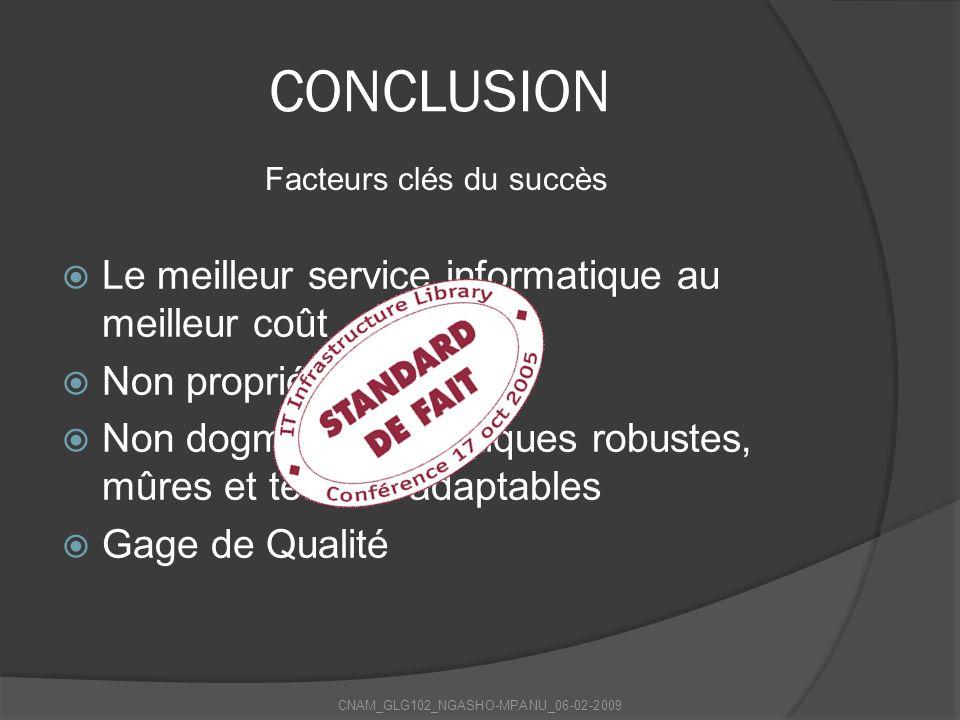 CONCLUSION Le meilleur service informatique au meilleur coût Non propriétaire Non dogmatique: pratiques robustes, mûres et testées adaptables Gage de